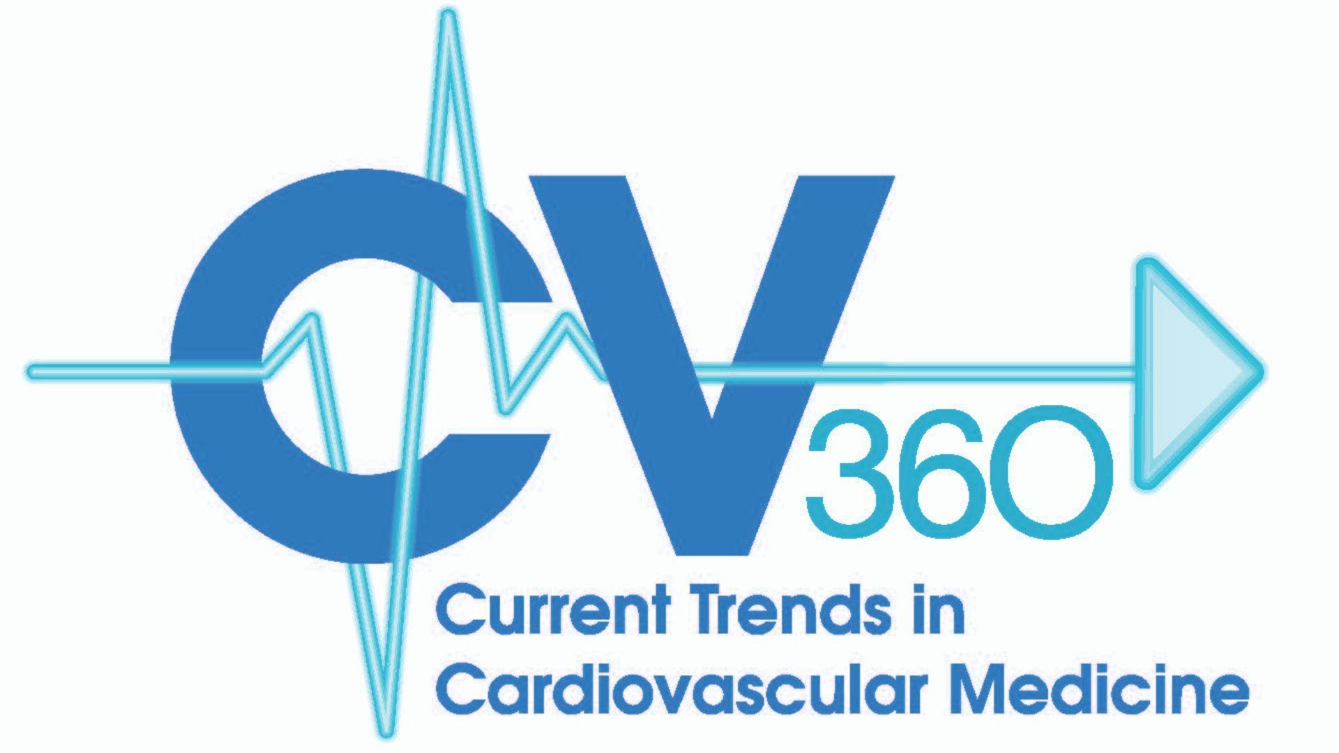 CV 360 Current Trends in Cardiovascular Medicine